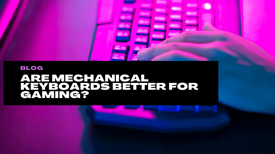 Are Mechanical Keyboards Better for Gaming?
