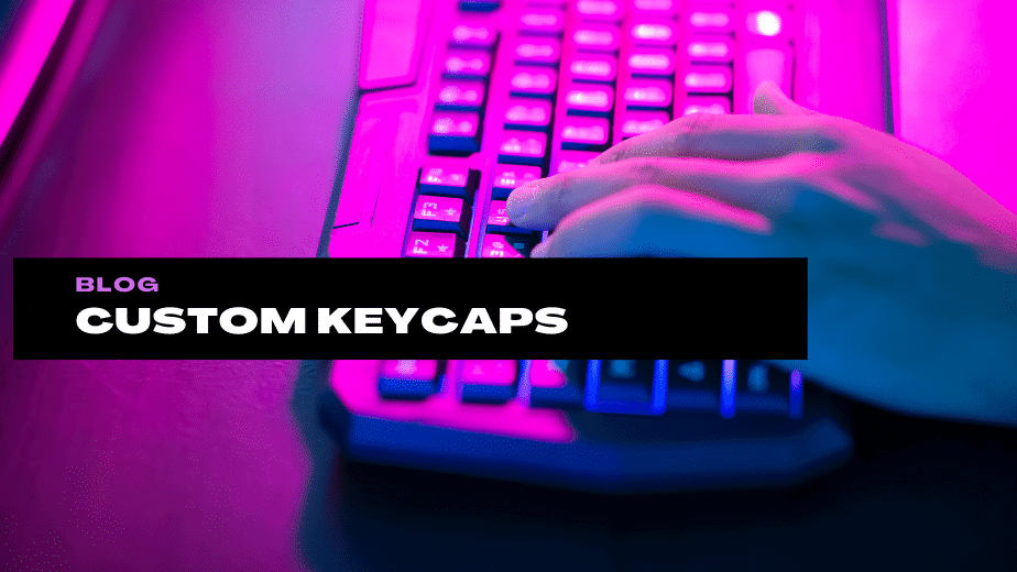 What Are Custom keycaps? Where to Find them