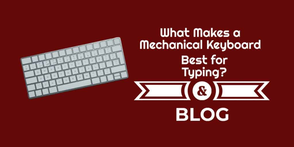 What Makes a Mechanical Keyboard Best for Typing